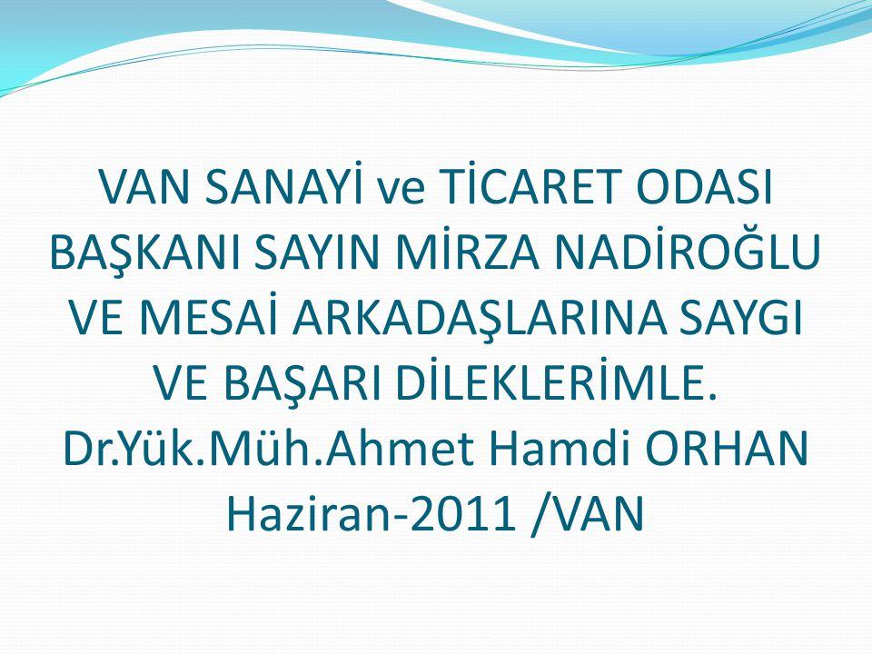 VAN SANAYİ ve TİCARET ODASI BAŞKANI SAYIN MİRZA NADİROĞLU VE MESAİ ARKADAŞLARINA SAYGI VE BAŞARI DİLEKLERİMLE. Dr.Yük.Müh.Ahmet Hamdi ORHAN Haziran-20