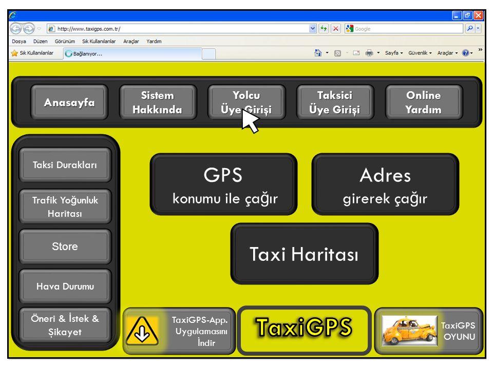 GPS konumu ile ça ğ ır Adres girerek ça ğ ır Taksici Üye Girişi Online Yardım Yolcu Üye Girişi Sistem Hakkında Anasayfa Trafik Yo ğ unluk Haritası TaxiGPS-App.
