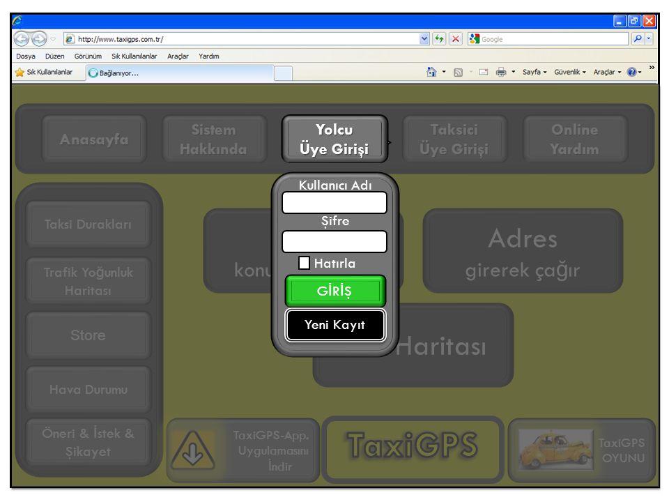 GPS konumu ile ça ğ ır Adres girerek ça ğ ır Taksici Üye Girişi Online Yardım Sistem Hakkında Anasayfa Trafik Yo ğ unluk Haritası TaxiGPS-App.