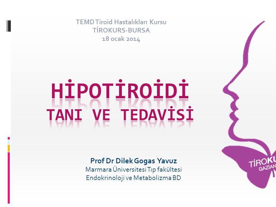 Prof Dr Dilek Gogas Yavuz Marmara Üniversitesi Tıp fakültesi Endokrinoloji ve Metabolizma BD TEMD Tiroid Hastalıkları Kursu TİROKURS-BURSA 18 ocak 201