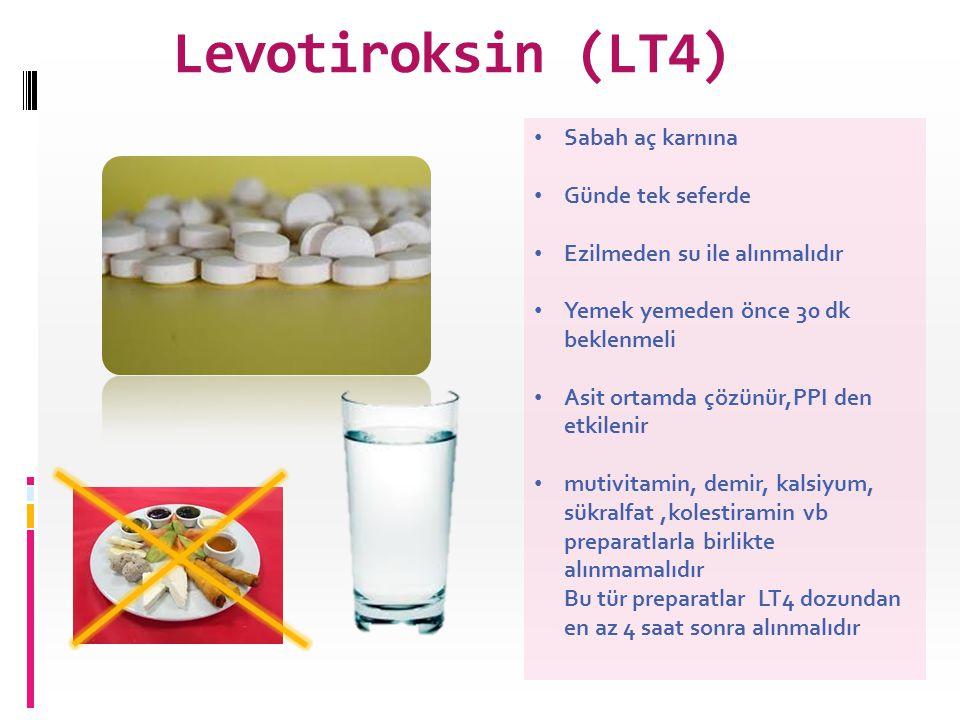 Levotiroksin (LT4) • Sabah aç karnına • Günde tek seferde • Ezilmeden su ile alınmalıdır • Yemek yemeden önce 30 dk beklenmeli • Asit ortamda çözünür,