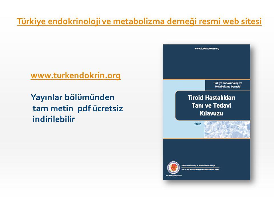 www.turkendokrin.org Yayınlar bölümünden tam metin pdf ücretsiz indirilebilir Türkiye endokrinoloji ve metabolizma derneği resmi web sitesi