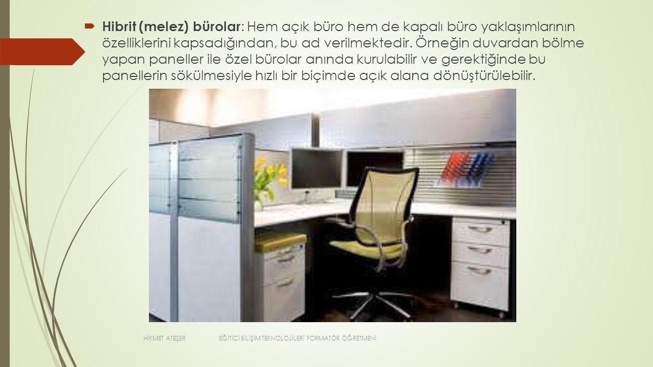  Hibrit (melez) bürolar : Hem açık büro hem de kapalı büro yaklaşımlarının özelliklerini kapsadığından, bu ad verilmektedir. Örneğin duvardan bölme y