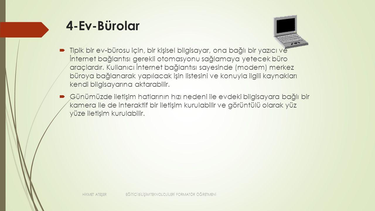 4-Ev-Bürolar  Tipik bir ev-bürosu için, bir kişisel bilgisayar, ona bağlı bir yazıcı ve İnternet bağlantısı gerekli otomasyonu sağlamaya yetecek büro