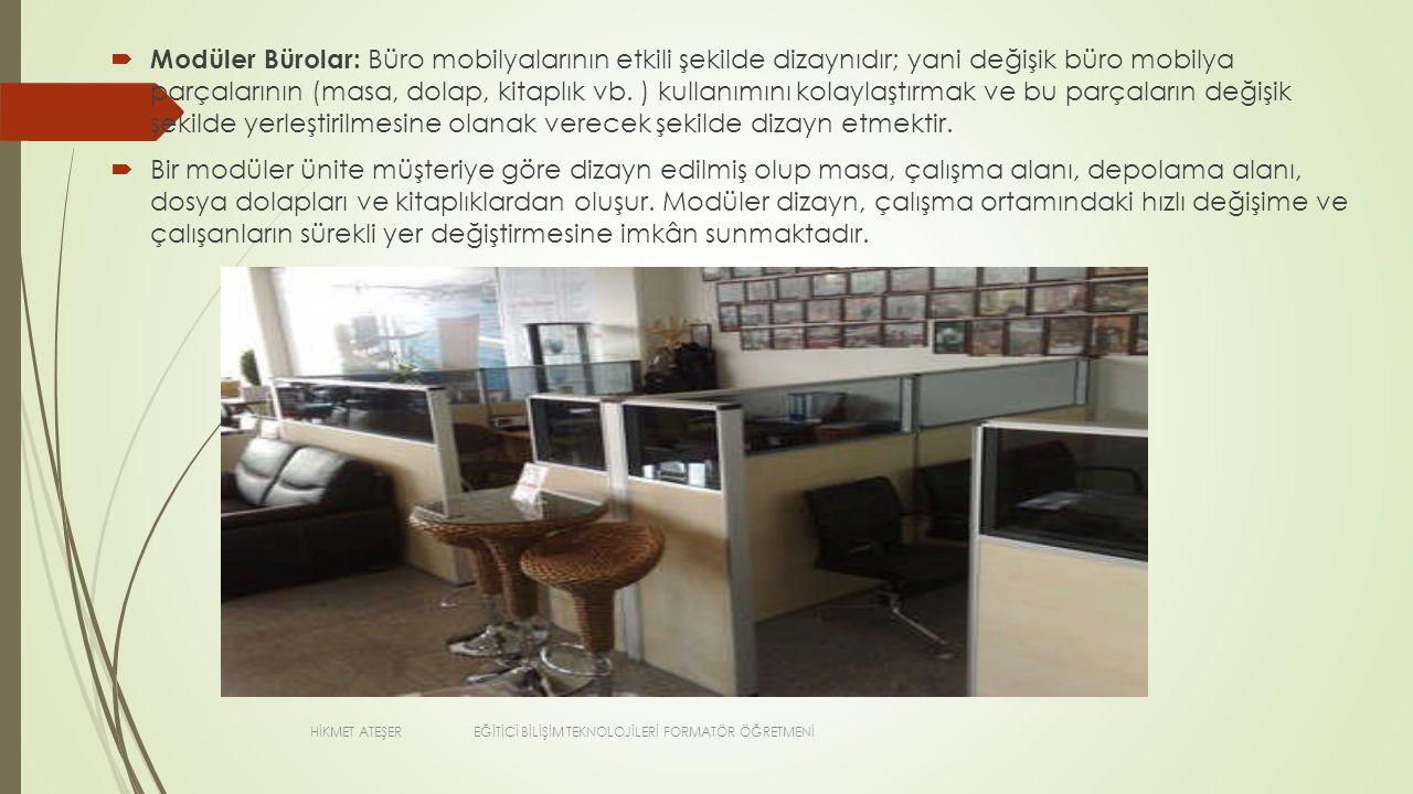 Modüler Bürolar: Büro mobilyalarının etkili şekilde dizaynıdır; yani değişik büro mobilya parçalarının (masa, dolap, kitaplık vb. ) kullanımını kola
