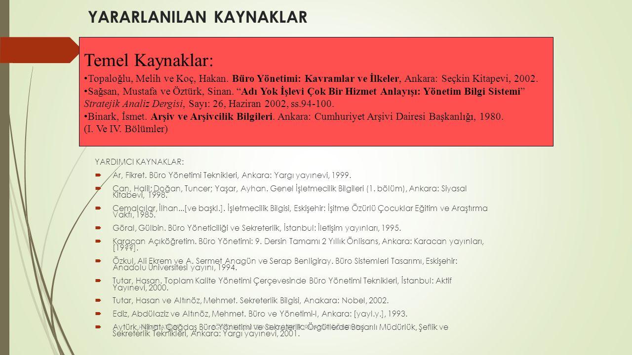 YARARLANILAN KAYNAKLAR YARDIMCI KAYNAKLAR:  Ar, Fikret. Büro Yönetimi Teknikleri, Ankara: Yargı yayınevi, 1999.  Can, Halil; Doğan, Tuncer; Yaşar, A