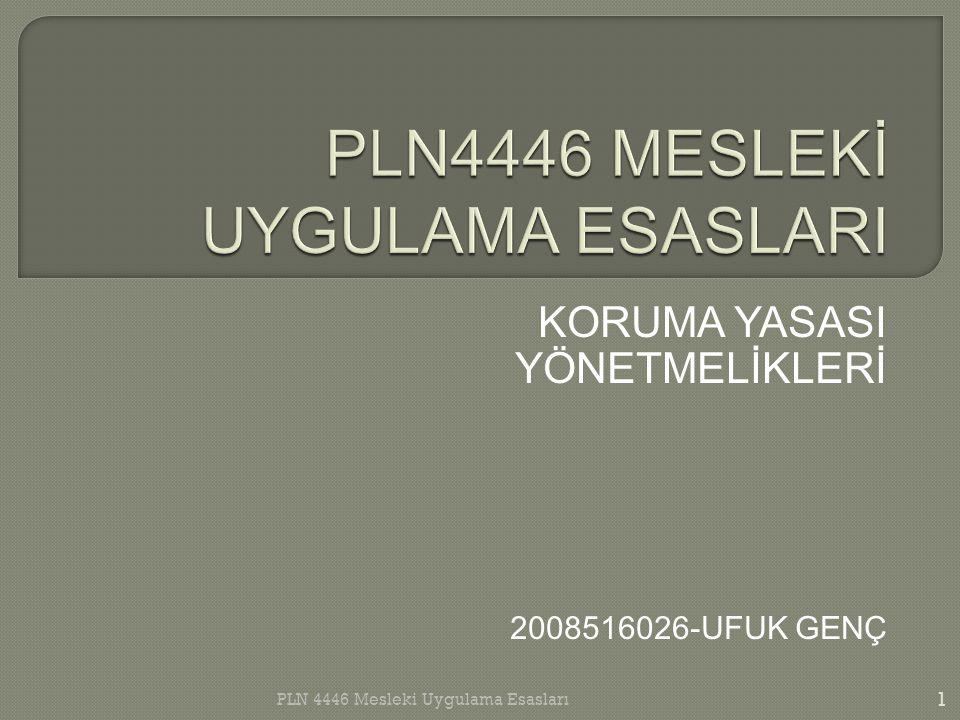 KORUMA YASASI YÖNETMELİKLERİ 2008516026-UFUK GENÇ 1 PLN 4446 Mesleki Uygulama Esasları
