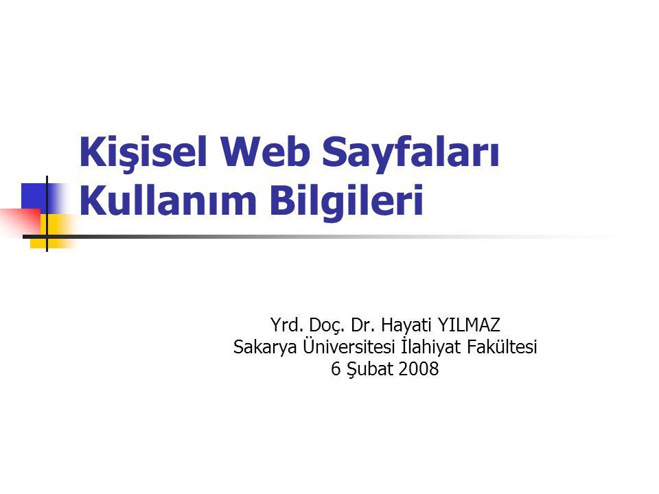 Kişisel Web Sayfaları Kullanım Bilgileri Yrd. Doç. Dr. Hayati YILMAZ Sakarya Üniversitesi İlahiyat Fakültesi 6 Şubat 2008