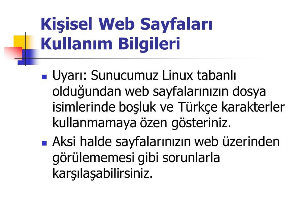 Uyarı: Sunucumuz Linux tabanlı olduğundan web sayfalarınızın dosya isimlerinde boşluk ve Türkçe karakterler kullanmamaya özen gösteriniz.  Aksi hal