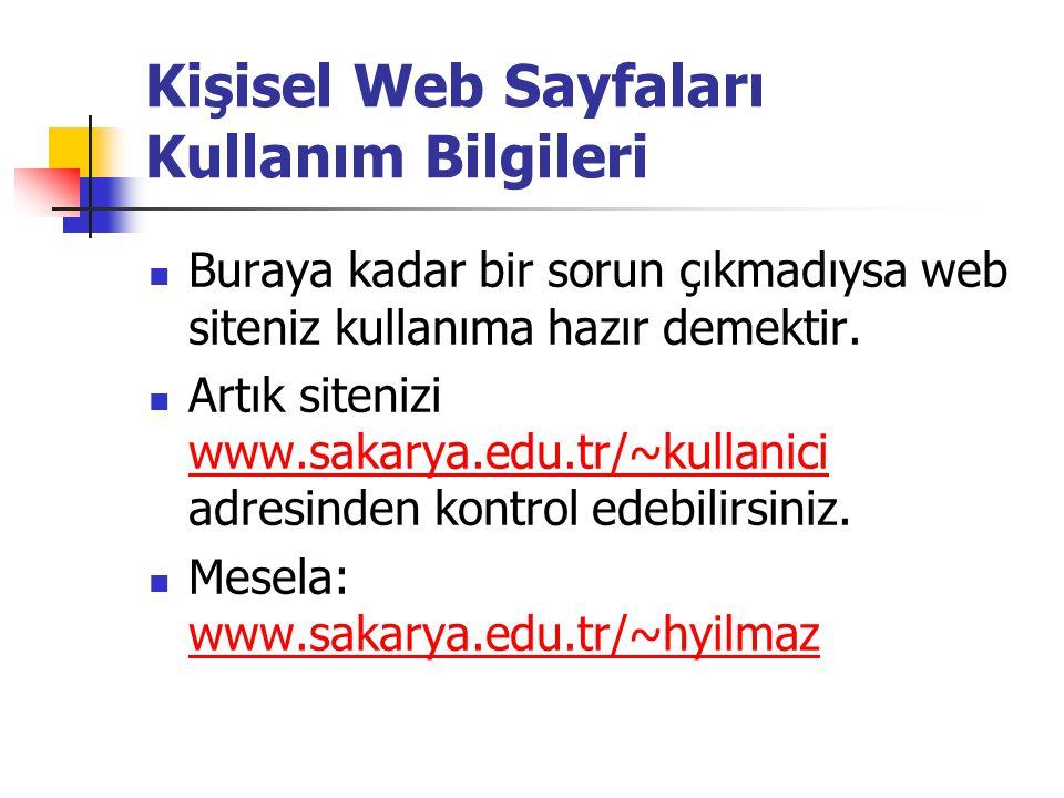  Buraya kadar bir sorun çıkmadıysa web siteniz kullanıma hazır demektir.  Artık sitenizi www.sakarya.edu.tr/~kullanici adresinden kontrol edebilirsi
