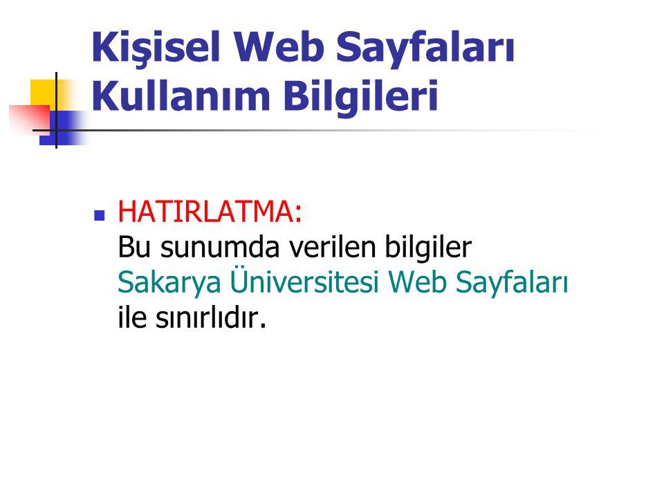  HATIRLATMA: Bu sunumda verilen bilgiler Sakarya Üniversitesi Web Sayfaları ile sınırlıdır. Kişisel Web Sayfaları Kullanım Bilgileri