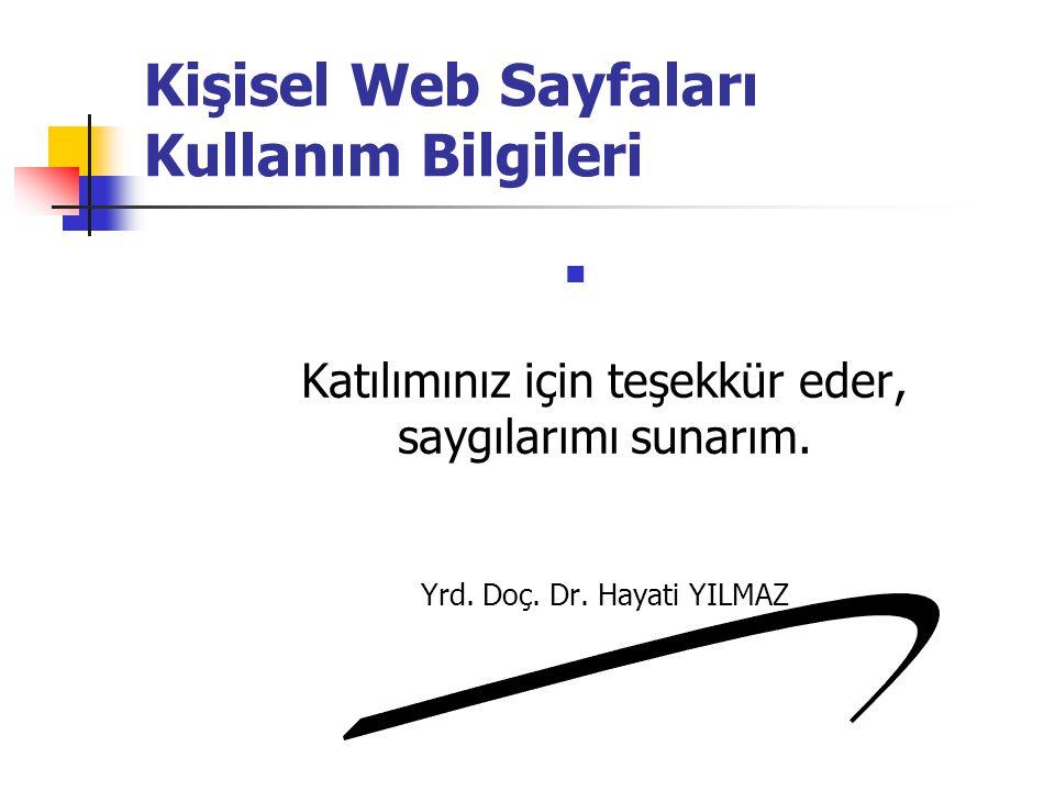  Katılımınız için teşekkür eder, saygılarımı sunarım. Yrd. Doç. Dr. Hayati YILMAZ Kişisel Web Sayfaları Kullanım Bilgileri