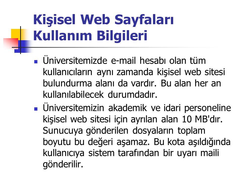  Üniversitemizde e-mail hesabı olan tüm kullanıcıların aynı zamanda kişisel web sitesi bulundurma alanı da vardır. Bu alan her an kullanılabilecek du