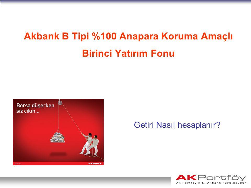 Akbank B Tipi %100 Anapara Koruma Amaçlı Birinci Yatırım Fonu Getiri Nasıl hesaplanır?