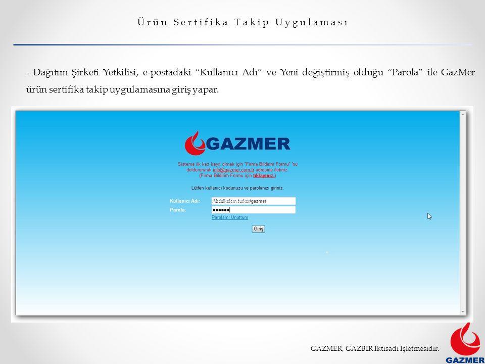 GAZMER, GAZBİR İktisadi İşletmesidir. Ü r ü n S e r t i f i k a T a k i p U y g u l a m a s ı -GazMer Kayıt işlemi ile birlikte Sistem Firmaya ait e-p