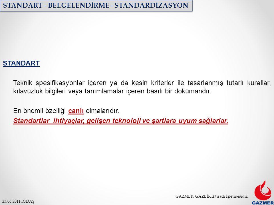 GAZMER, GAZBİR İktisadi İşletmesidir. 23.06.2011 İGDAŞ STANDART - BELGELENDİRME - STANDARDİZASYON STANDART Teknik spesifikasyonlar içeren ya da kesin