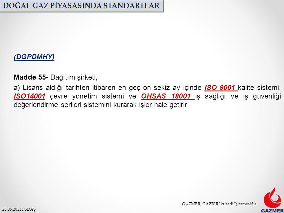 GAZMER, GAZBİR İktisadi İşletmesidir. 23.06.2011 İGDAŞ DOĞAL GAZ PİYASASINDA STANDARTLAR (DGPDMHY) Madde 55- Dağıtım şirketi; a) Lisans aldığı tarihte