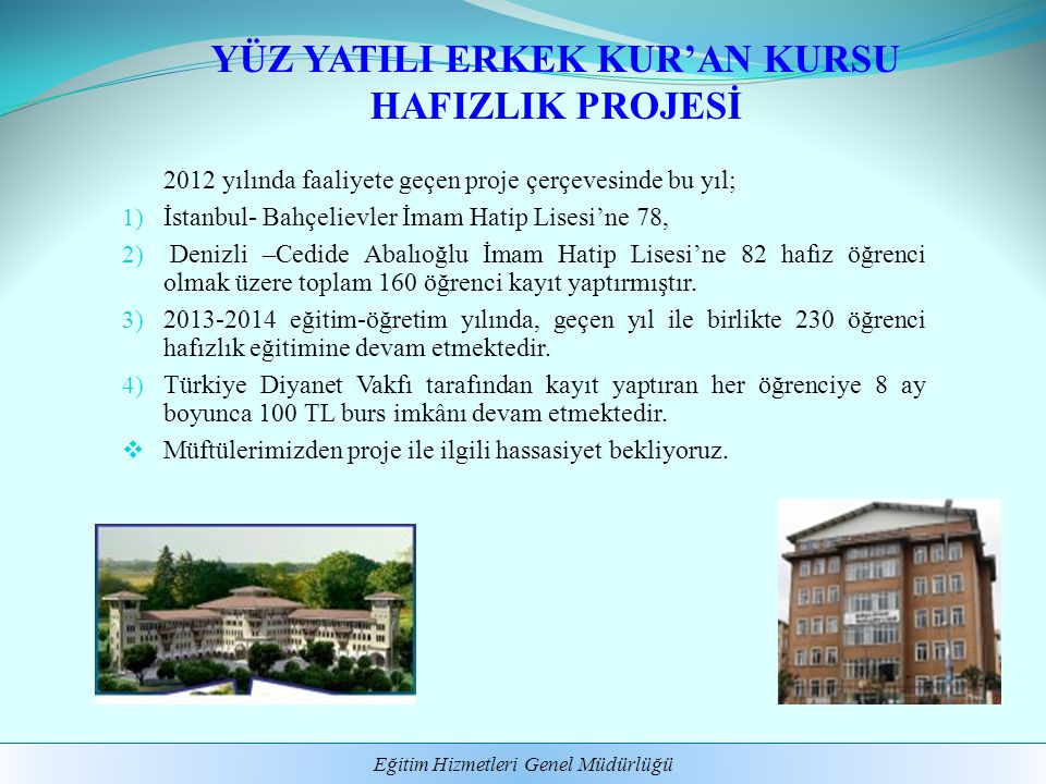 Eğitim Hizmetleri Genel Müdürlüğü 2012 yılında faaliyete geçen proje çerçevesinde bu yıl; 1) İstanbul- Bahçelievler İmam Hatip Lisesi'ne 78, 2) Denizl