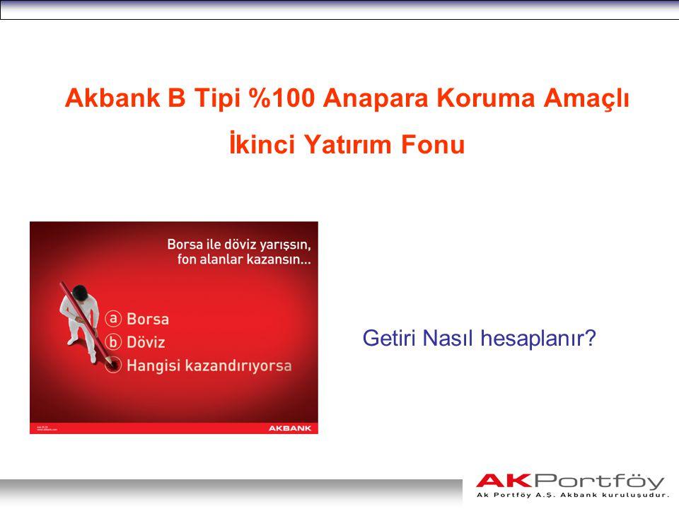 Akbank B Tipi %100 Anapara Koruma Amaçlı İkinci Yatırım Fonu Getiri Nasıl hesaplanır?