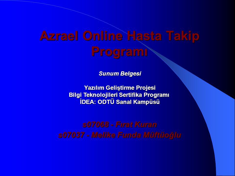 Azrael Online Hasta Takip Programı s07068 - Fırat Kuran s07037 - Melike Funda Müftüoğlu Sunum Belgesi Yazılım Geliştirme Projesi Bilgi Teknolojileri S