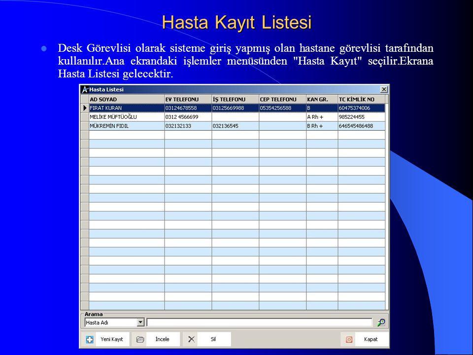 Hasta Kayıt Listesi  Desk Görevlisi olarak sisteme giriş yapmış olan hastane görevlisi tarafından kullanılır.Ana ekrandaki işlemler menüsünden