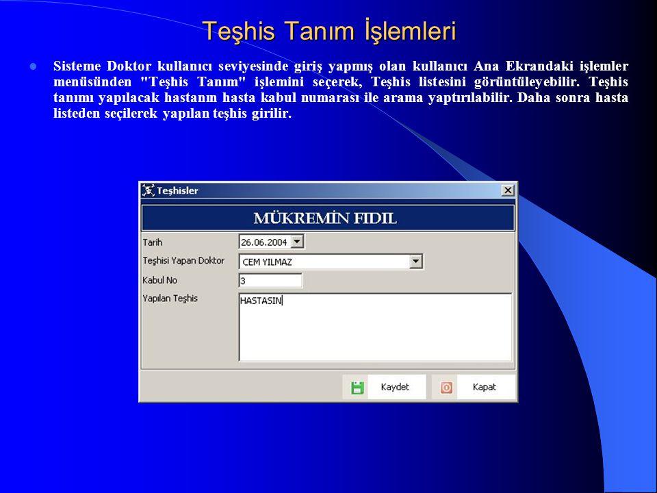 Teşhis Tanım İşlemleri  Sisteme Doktor kullanıcı seviyesinde giriş yapmış olan kullanıcı Ana Ekrandaki işlemler menüsünden