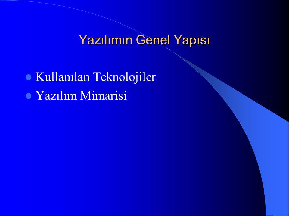 Yazılımın Genel Yapısı  Kullanılan Teknolojiler  Yazılım Mimarisi