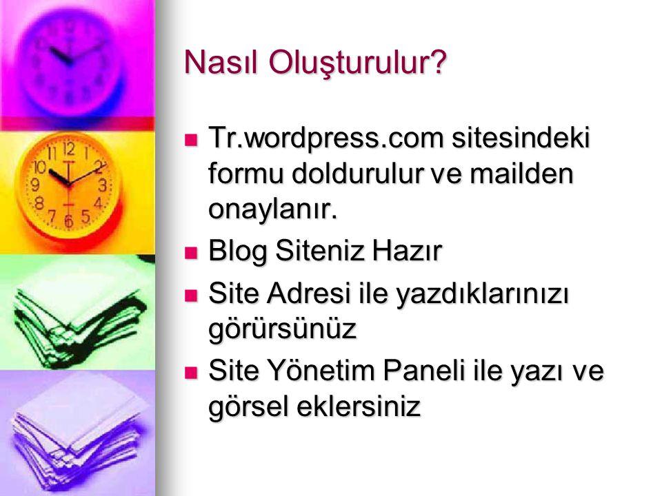 Nasıl Oluşturulur?  Tr.wordpress.com sitesindeki formu doldurulur ve mailden onaylanır.  Blog Siteniz Hazır  Site Adresi ile yazdıklarınızı görürsü