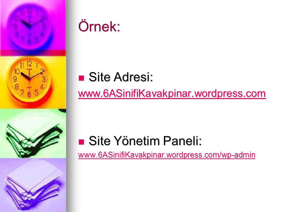 Örnek:  Site Adresi: www.6ASinifiKavakpinar.wordpress.com  Site Yönetim Paneli: www.6ASinifiKavakpinar.wordpress.com/wp-admin