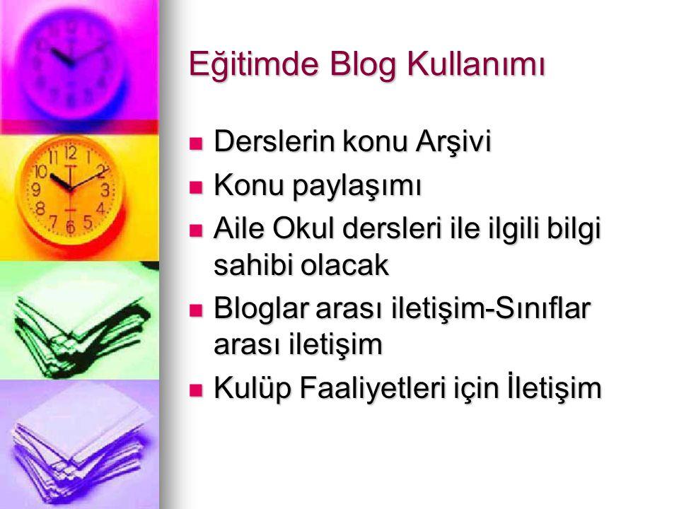 Eğitimde Blog Kullanımı  Derslerin konu Arşivi  Konu paylaşımı  Aile Okul dersleri ile ilgili bilgi sahibi olacak  Bloglar arası iletişim-Sınıflar