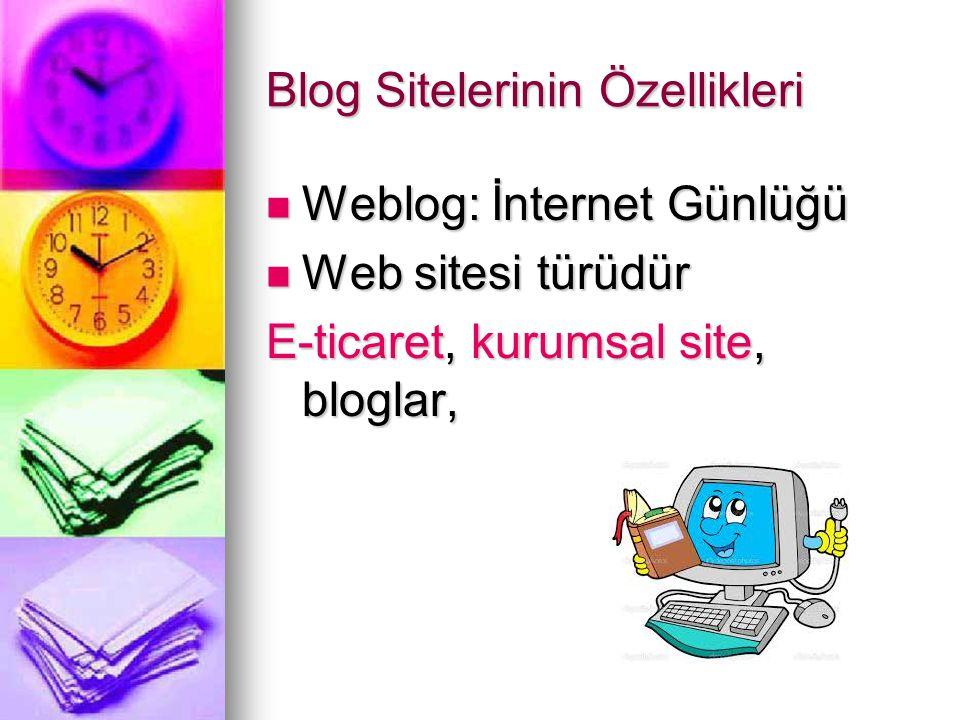Blog Sitelerinin Özellikleri  Blog siteleri ücretsizdir,özel isim olması halinde ücretli olur.