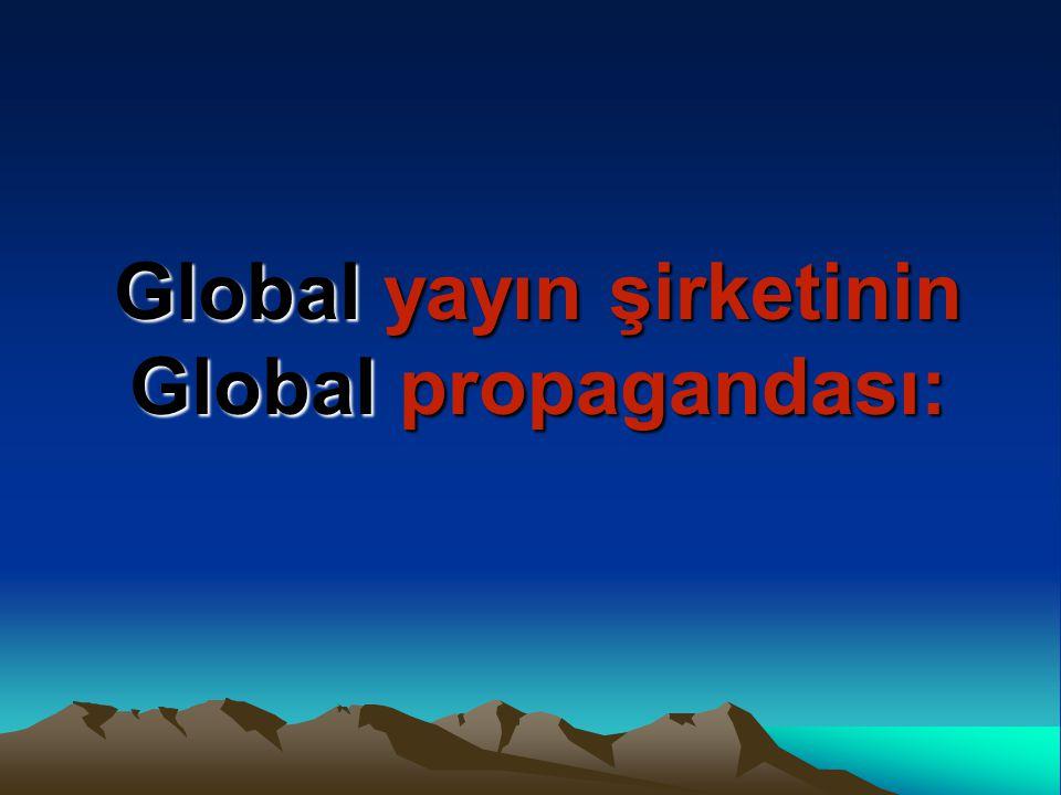Global yayın şirketinin Global propagandası: