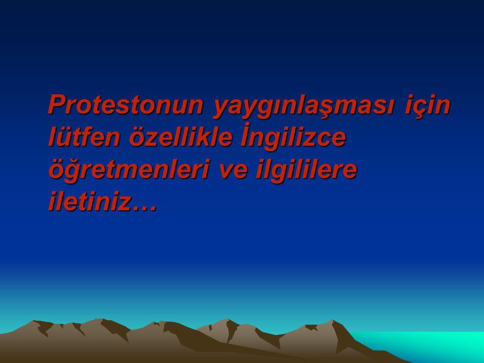 Protestonun yaygınlaşması için lütfen özellikle İngilizce öğretmenleri ve ilgililere iletiniz…