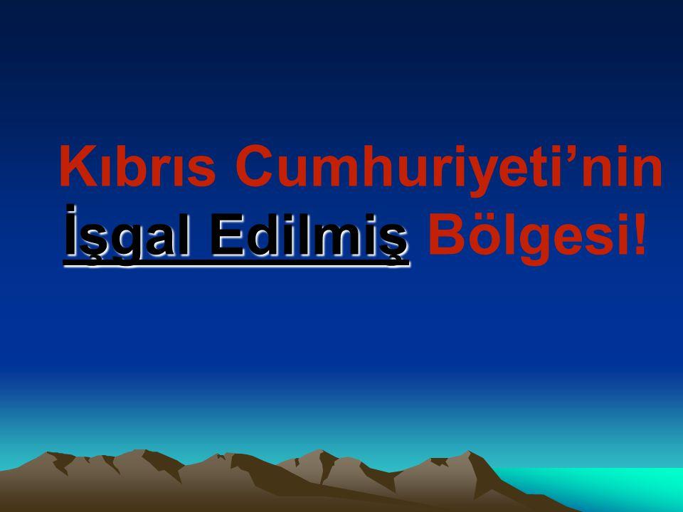 İşgal Edilmiş Kıbrıs Cumhuriyeti'nin İşgal Edilmiş Bölgesi!