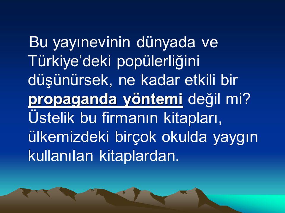 propaganda yöntemi Bu yayınevinin dünyada ve Türkiye'deki popülerliğini düşünürsek, ne kadar etkili bir propaganda yöntemi değil mi.
