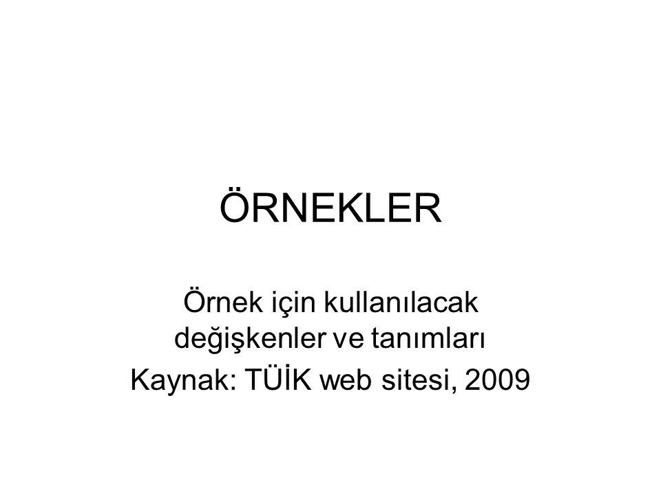 ÖRNEK – 1 Kaynak: TUİK, www.tuik.gov.tr, 2009www.tuik.gov.tr