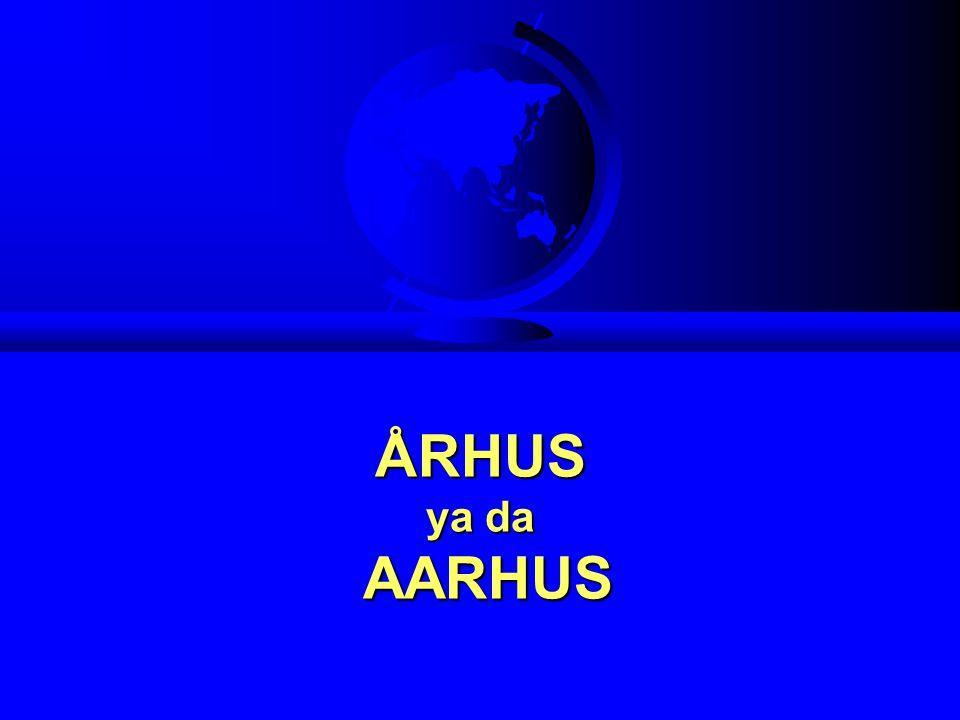 ÅRHUS ya da AARHUS ÅRHUS ya da AARHUS