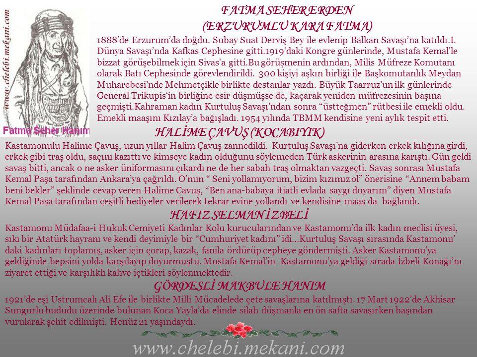 FATMA SEHER ERDEN (ERZURUMLU KARA FATMA) 1888'de Erzurum'da doğdu.