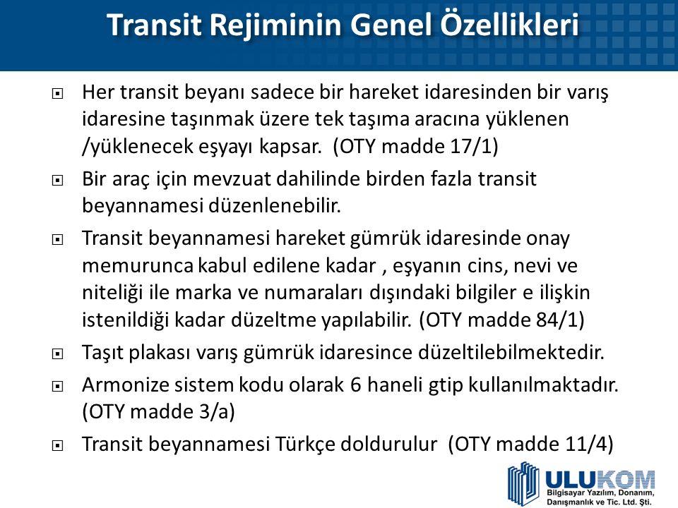 Transit Rejiminin Genel Özellikleri Transit Rejiminin Genel Özellikleri  Her transit beyanı sadece bir hareket idaresinden bir varış idaresine taşınm