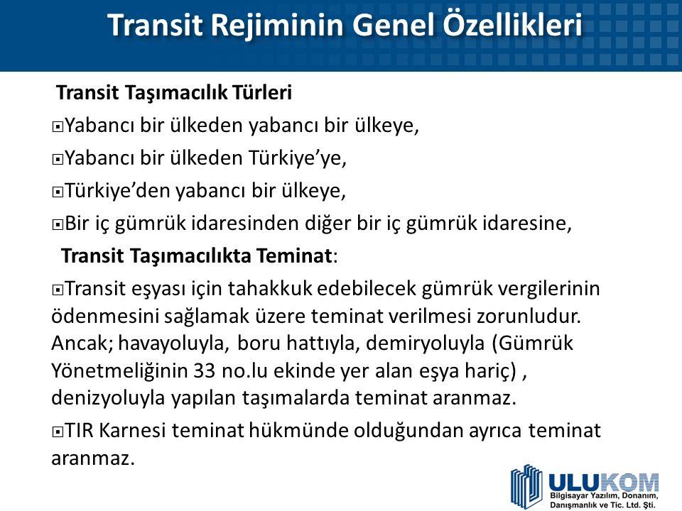 Transit Rejiminin Genel Özellikleri Transit Rejiminin Genel Özellikleri Transit Taşımacılık Türleri  Yabancı bir ülkeden yabancı bir ülkeye,  Yabanc