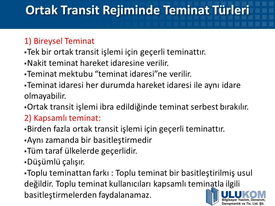 Ortak Transit Rejiminde Teminat Türleri 1) Bireysel Teminat  Tek bir ortak transit işlemi için geçerli teminattır.  Nakit teminat hareket idaresine