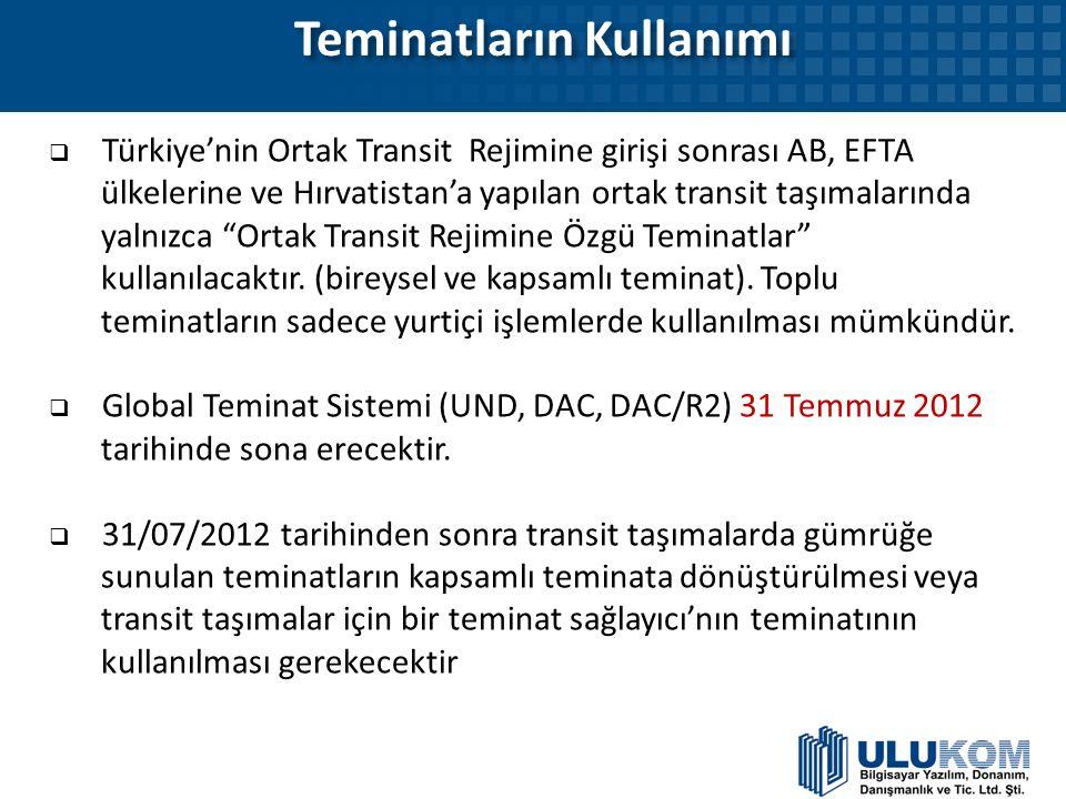 Teminatların Kullanımı  Türkiye'nin Ortak Transit Rejimine girişi sonrası AB, EFTA ülkelerine ve Hırvatistan'a yapılan ortak transit taşımalarında ya