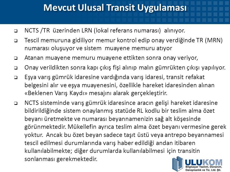 Mevcut Ulusal Transit Uygulaması  NCTS /TR üzerinden LRN (lokal referans numarası) alınıyor.  Tescil memuruna gidiliyor memur kontrol edip onay verd