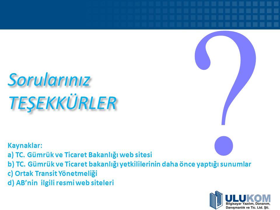 Sorularınız TEŞEKKÜRLER Sorularınız TEŞEKKÜRLER Kaynaklar: a) TC. Gümrük ve Ticaret Bakanlığı web sitesi b) TC. Gümrük ve Ticaret bakanlığı yetkililer