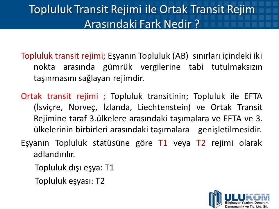Topluluk Transit Rejimi ile Ortak Transit Rejim Arasındaki Fark Nedir ? Topluluk transit rejimi; Eşyanın Topluluk (AB) sınırları içindeki iki nokta ar
