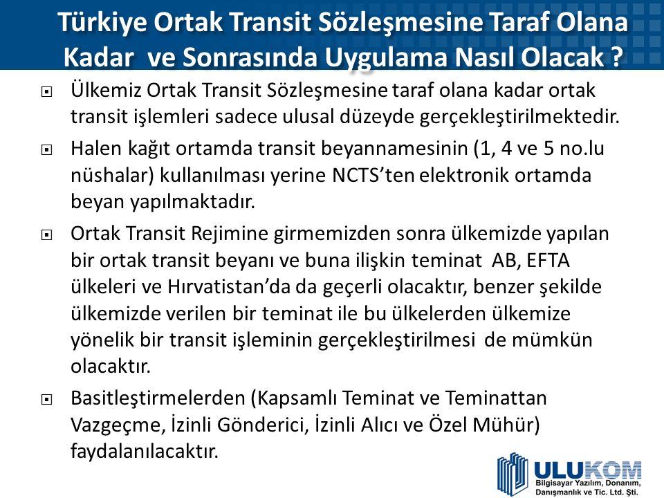 Türkiye Ortak Transit Sözleşmesine Taraf Olana Kadar ve Sonrasında Uygulama Nasıl Olacak ?  Ülkemiz Ortak Transit Sözleşmesine taraf olana kadar orta
