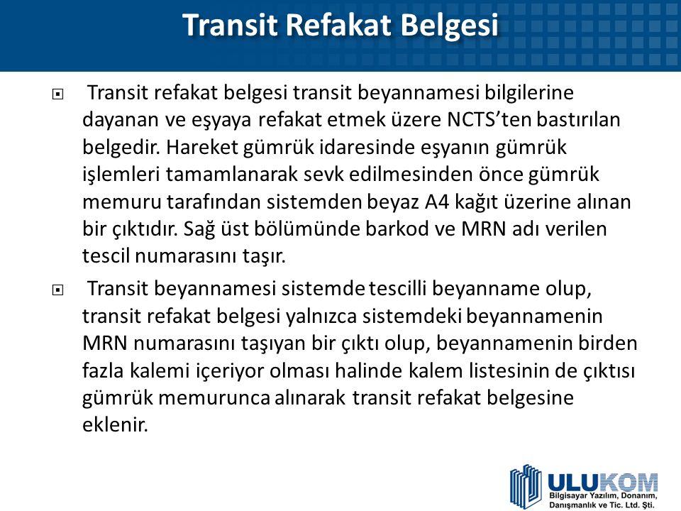Transit Refakat Belgesi  Transit refakat belgesi transit beyannamesi bilgilerine dayanan ve eşyaya refakat etmek üzere NCTS'ten bastırılan belgedir.