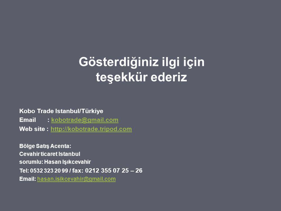 Gösterdiğiniz ilgi için teşekkür ederiz Kobo Trade Istanbul/Türkiye Email : kobotrade@gmail.comkobotrade@gmail.com Web site : http://kobotrade.tripod.