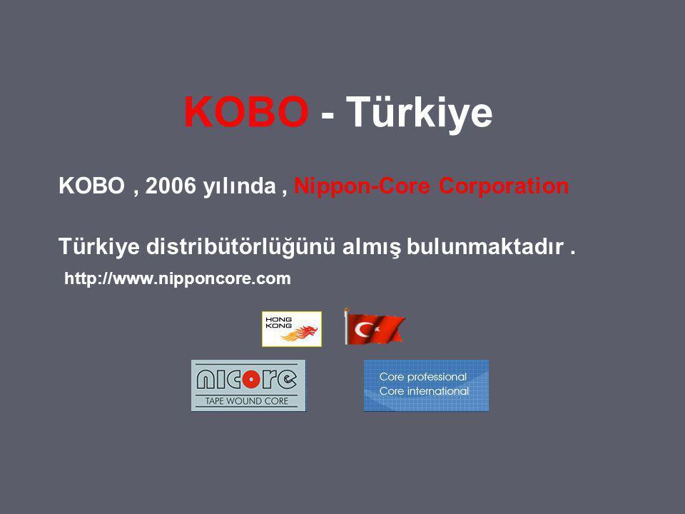 KOBO ÖZEL NÜVELER (Special Cores) KOBO, 2006 yılında, Nippon-core corporation Türkiye distribötörlüğünü almış bulunmaktadır.