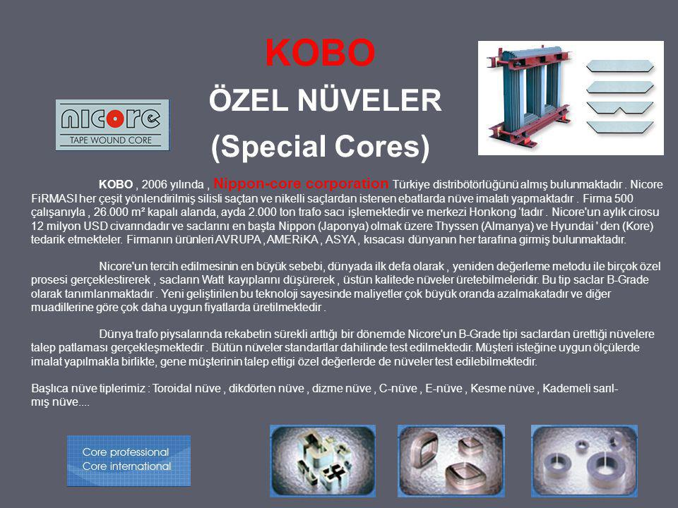 KOBO ÖZEL NÜVELER (Special Cores) KOBO, 2006 yılında, Nippon-core corporation Türkiye distribötörlüğünü almış bulunmaktadır. Nicore FiRMASI her çeşit
